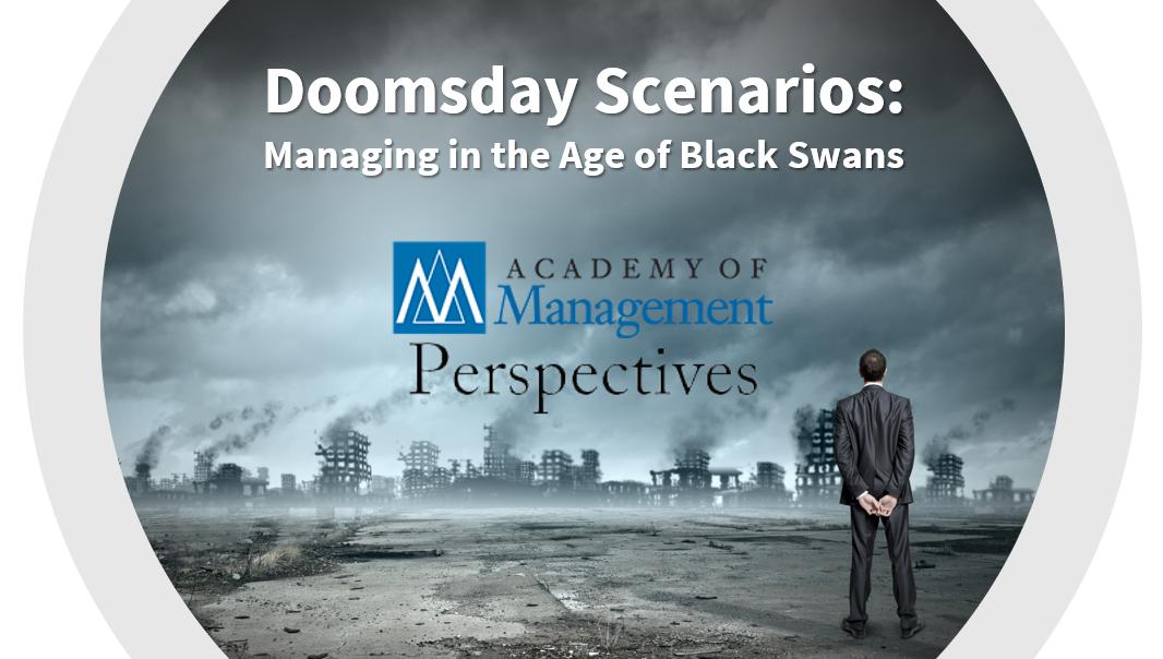 Doomsday Scenarios: Managing in the Age of Black Swans